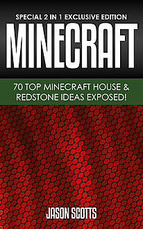 MineCraft : 70 Top Minecraft House & Redstone Ideas Exposed!, Jason Scotts