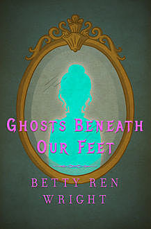 Ghosts Beneath Our Feet, Betty R. Wright