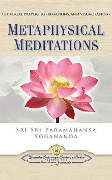 Metaphysical Meditations: Universal Prayers, Affirmations, and Visualizations, Paramahansa Yogananda