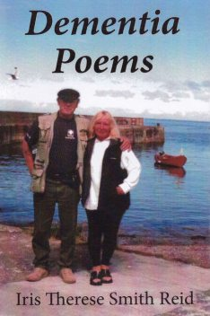 Dementia Poems, Iris Therese Smith Reid