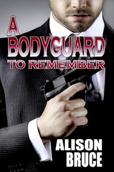 A Bodyguard to Remember, Alison Bruce
