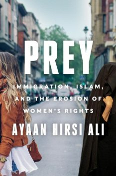 Prey: Immigration, Islam, and the Erosion of Women's Rights, Ayaan Hirsi Ali
