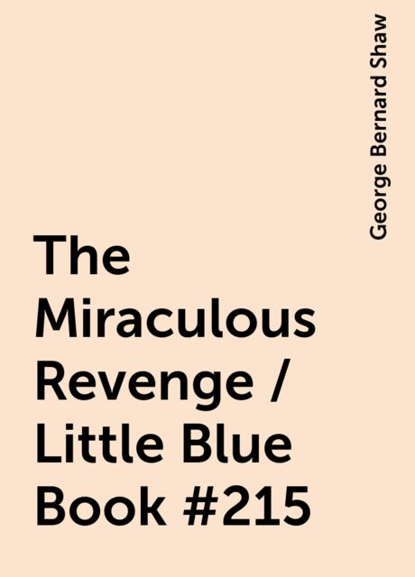 The Miraculous Revenge / Little Blue Book #215, George Bernard Shaw