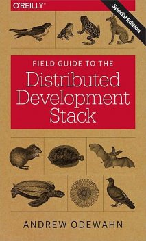 A Field Guide to the Distributed Development Stack, Andrew Odewahn