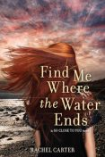Find Me Where the Water Ends, Rachel Carter