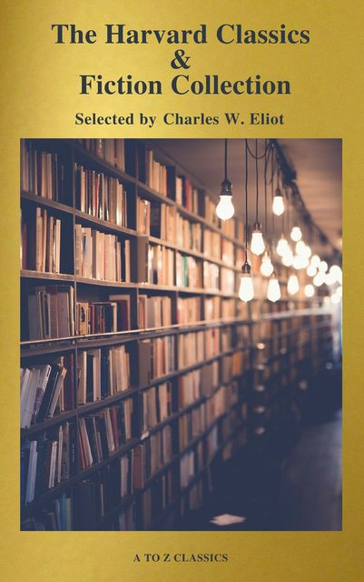 The Complete Harvard Classics and Shelf of Fiction (A to Z Classics), Charles Eliot, A to Z Classics