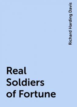 Real Soldiers of Fortune, Richard Harding Davis