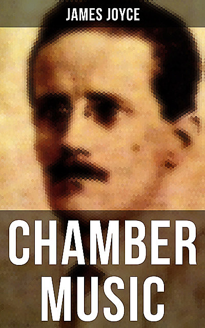 CHAMBER MUSIC, James Joyce