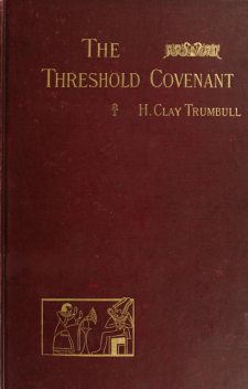 The Threshold Covenant; or, The Beginning of Religious Rites, H.Clay Trumbull