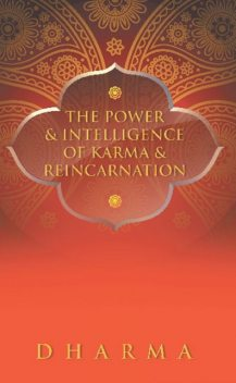 The Power & Intelligence of Karma & Reincarnation, Dharma