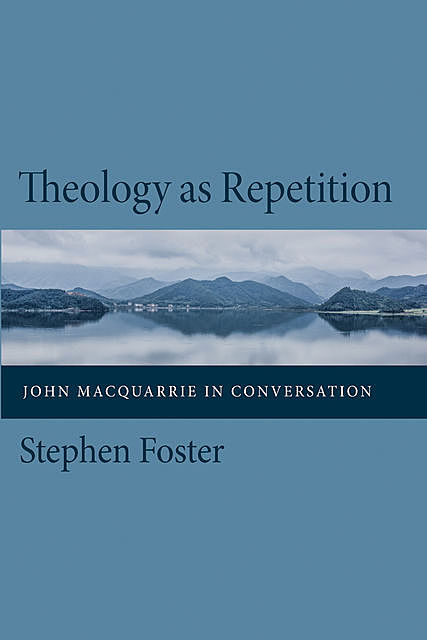 Theology as Repetition, Stephen Foster