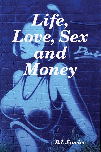 Life, Love, Sex and Money, Fowler, B. L