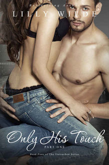 Only His Touch: Part One (The Untouched Series Book 4), Lilly Wilde