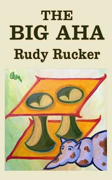 The Big Aha, Rudy Rucker