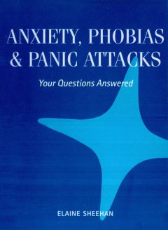 Anxiety, Phobias & Panic Attacks, Elaine Sheehan
