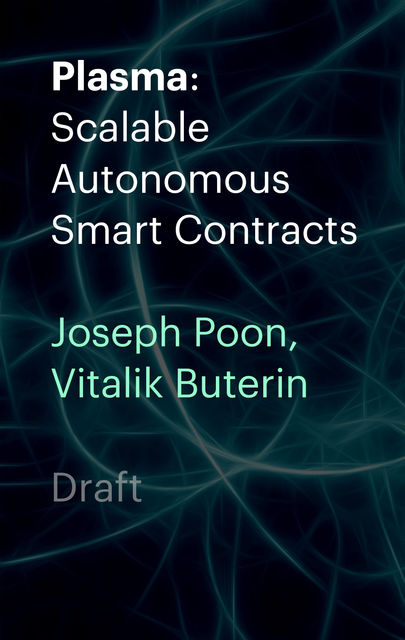 Plasma: Scalable Autonomous Smart Contracts, Joseph Poon, Vitalik Buterin