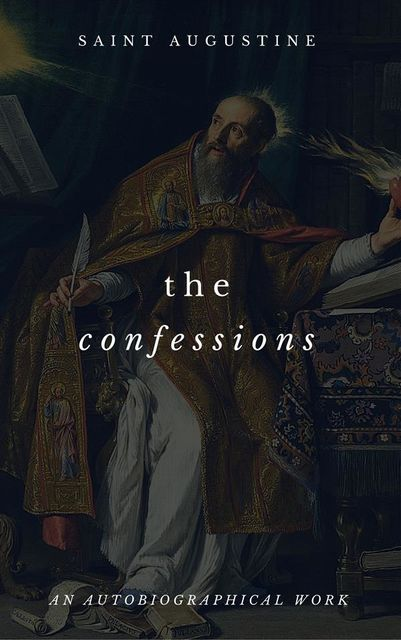 The Confessions Of St. Augustine, Saint Augustine, St Augustine, Goodreads