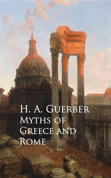 Myths of Greece and Rome, H.A.Guerber