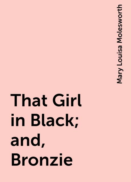 That Girl in Black; and, Bronzie, Mary Louisa Molesworth