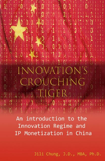 Innovation's Crouching Tiger: An Introduction to the Innovation Regime and IP Monetization in China, 0Jili Chung
