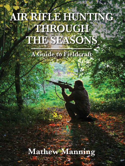 Air Rifle Hunting Through the Seasons, Matthew Manning