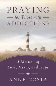 Praying for Those with Addictions, Anne Costa
