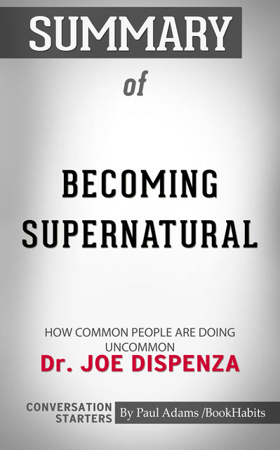 Summary of Becoming Supernatural, Paul Adams
