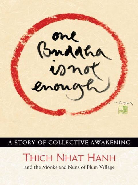One Buddha Is Not Enough: A Story of Collective Awakening, Thich Nhat Hanh