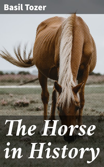 The Horse in History, Basil Tozer