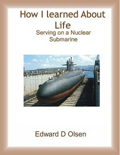 How I Learned About Life – Serving On a Nuclear Submarine, Edward Olsen