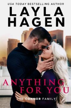 Anything For You (The Connor Family Book 1), Layla Hagen