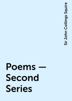 Poems – Second Series, Sir John Collings Squire