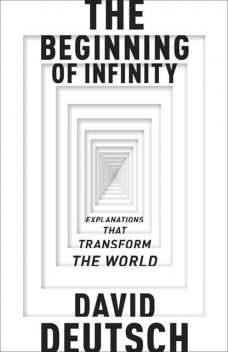 The Beginning of Infinity, David Deutsch