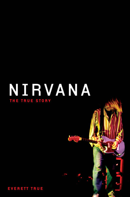 Nirvana: The True Story, Everett True