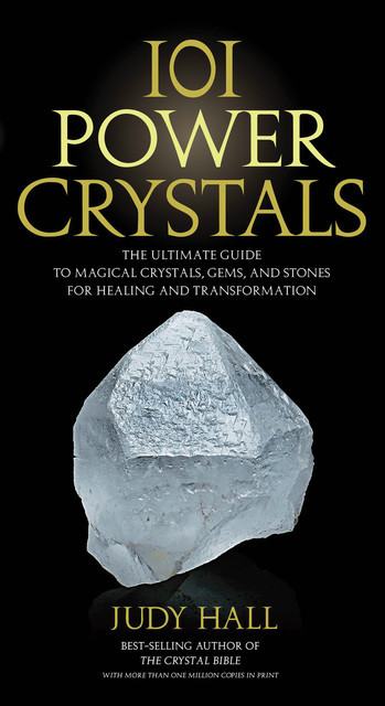 101 Power Crystals: The Ultimate Guide to Magical Crystals, Gems, and Stones for Healing and Transformation, Judy Hall