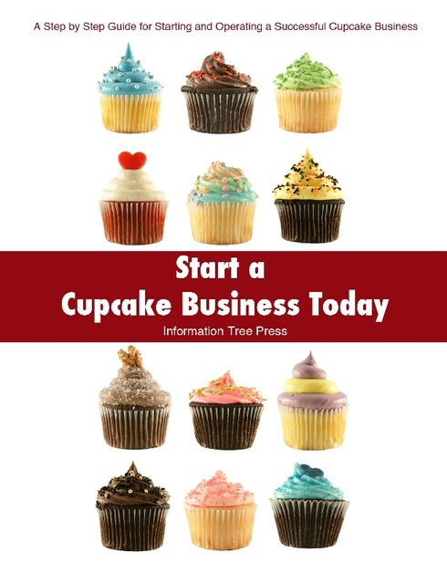 Start a Cupcake Business Today, Information Tree Press, Paula Spencer