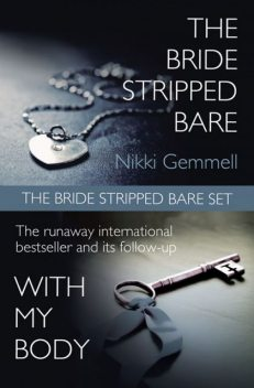 The Bride Stripped Bare Set: The Bride Stripped Bare / With My Body, Nikki Gemmell