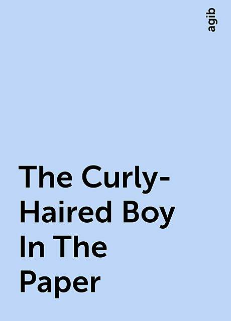 The Curly-Haired Boy In The Paper, agib