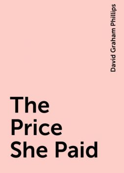 The Price She Paid, David Graham Phillips