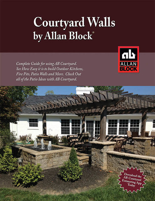 AB Courtyard Collection Installation Guide – Create Outdoor Patio Walls, Ponds, Kitchens, BBQ's and More with AB Courtyard from Allan Block, Allan Block