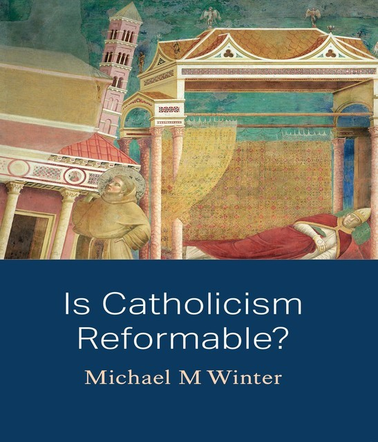 Is Catholicism Reformable, Michael Winter