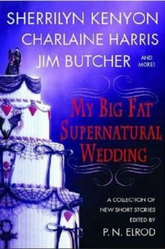 My Big Fat Supernatural Wedding, Charlaine Harris, Esther Friesner, Jim Butcher, L.A.Banks, Lori Handeland, P.N.Elrod, Rachel Caine, Sherrilyn Kenyon, Susan Krinard
