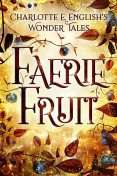 Faerie Fruit, Charlotte E.English