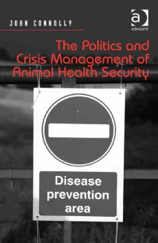 The Politics and Crisis Management of Animal Health Security, John Connolly