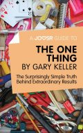 A Joosr Guide to The One Thing by Gary Keller, Joosr