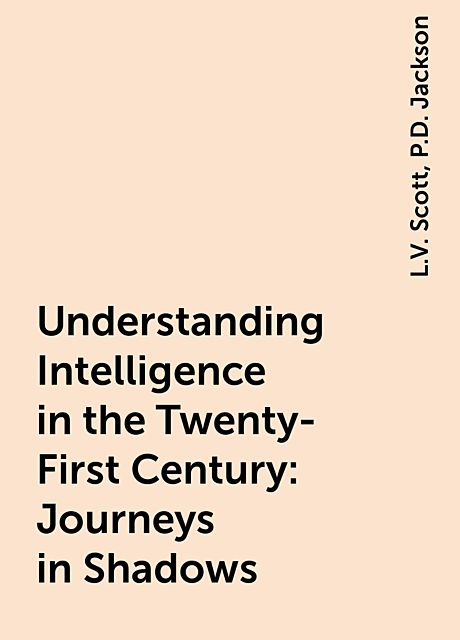 Understanding Intelligence in the Twenty-First Century: Journeys in Shadows, L.V. Scott, P.D. Jackson
