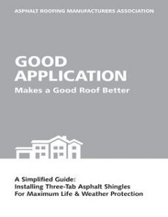 Good Application Makes a Good Roof Better: A Simplified Guide: Installing Laminated Asphalt Shingles for Maximum Life & Weather Protection, ARMA Asphalt Roofing Manufacturers Association