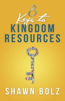 8 Keys to Kingdom Resources, Shawn Bolz