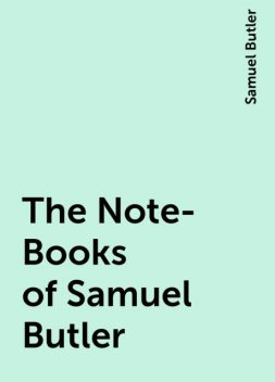 The Note-Books of Samuel Butler, Samuel Butler