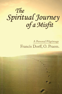 The Spiritual Journey of a Misfit, Francis Dorff